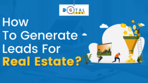 how to generate leads for real estate, Digital marketing for real estate agents, Digital marketing agency for real estate, Real estate digital marketing services